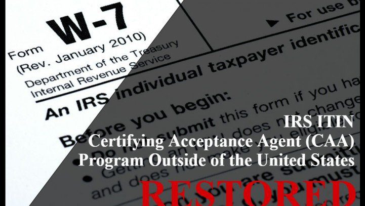 IRS ITIN Certifying Acceptance Agents Program outside of the US is Restored
