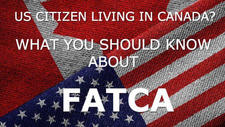 FATCA: Information for U.S Citizens Living in Canada
