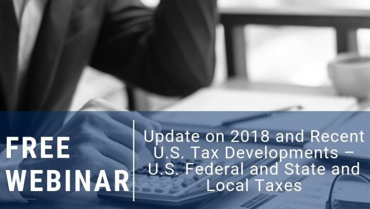 Update on 2018 and Recent U.S. Tax Developments – U.S. Federal and State and Local Taxes