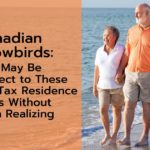 Canadian Snowbirds: You May Be Subject to These U.S. Tax Residence Rules Without Even Realizing