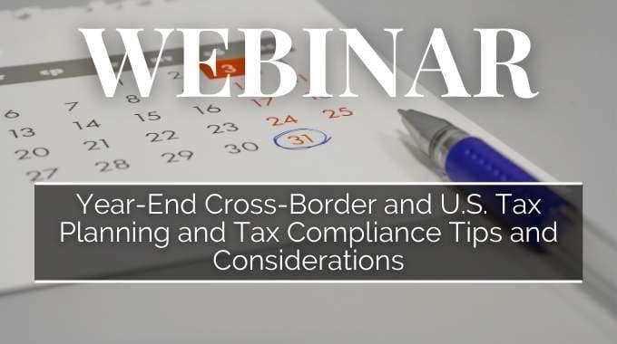 Year-End Cross-Border and U.S. Tax Planning and Tax Compliance Tips and Considerations